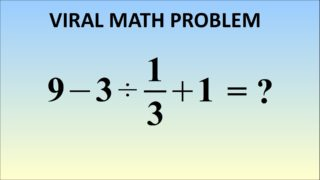 9 – 3 ÷ 1/3 + 1 = ? The Correct Answer (Viral Problem In Japan)