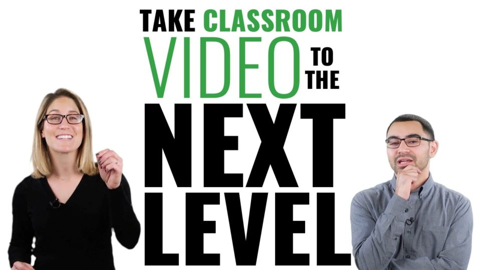 Take Classroom Video to the Next Level