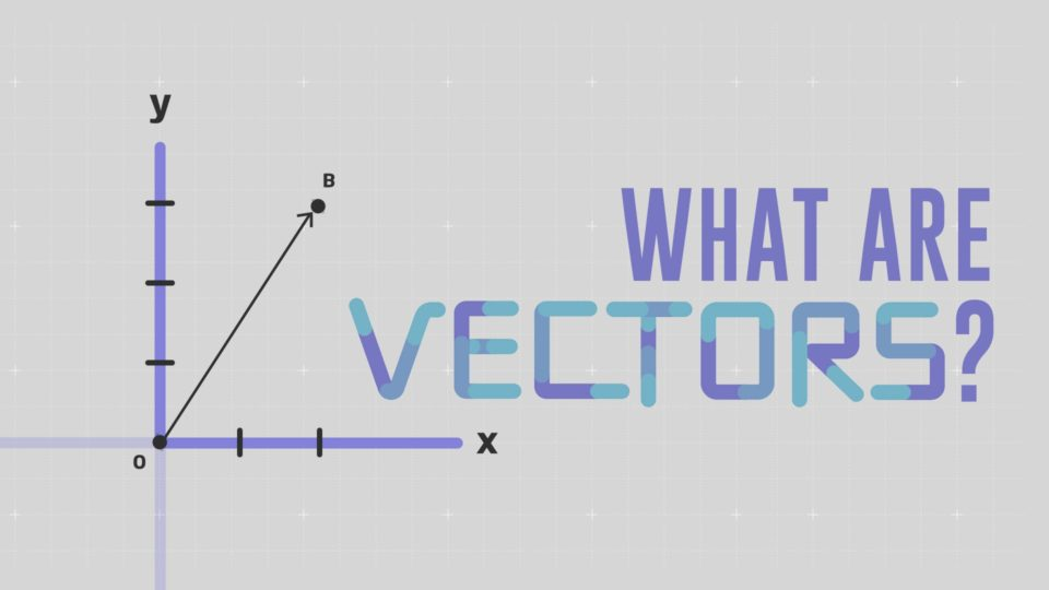 What is a vector? – David Huynh